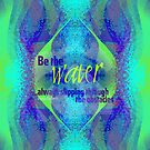 Be the water ...always slipping through the obstacles by Em B-)