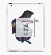Something Just Like This iPad Case/Skin
