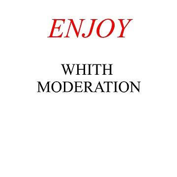 Enjoy Whith Moderation by lucianobdn