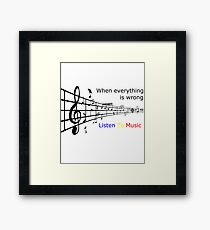 When everything is wrong listen to music Framed Print
