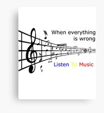 When everything is wrong listen to music Canvas Print