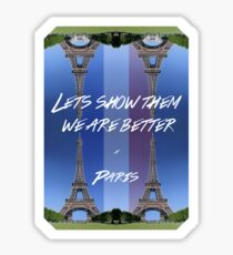 Lets Show Them We Are Better Sticker