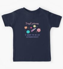 Forget Princess I Want To Be An Astrophysicist T-Shirt for Kids Girls Kids Tee
