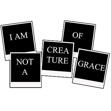 I am not a Creature of Grace by ItsIronic