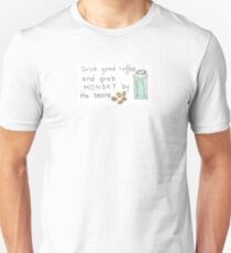 Drink Good Coffee and Grab Monday by the Beans Unisex T-Shirt