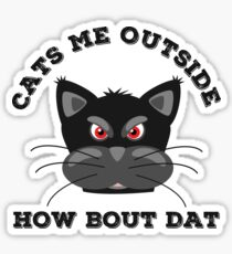 Cats Me Outside How Bout Dat - Cash Me Ousside Sticker