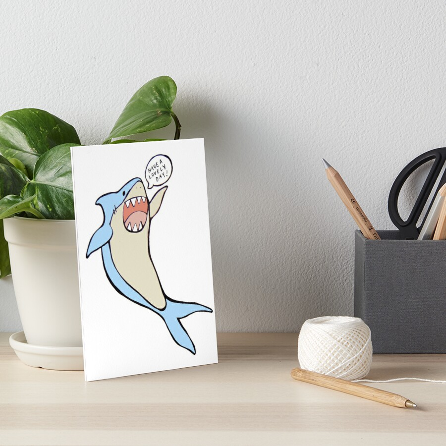 the 'have a lovely day' shark Art Board Print