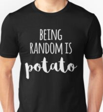 Being Random Is Potato Unisex T-Shirt