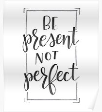 Be Present Not Perfect Poster