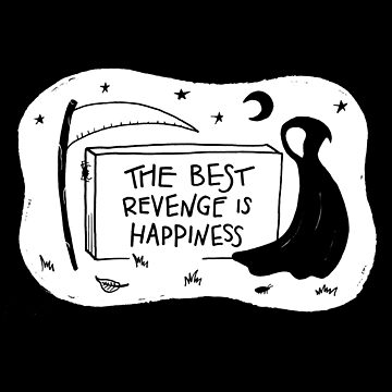 The best revenge is happiness by baileycollins