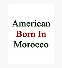 American Born In Morocco  Photographic Print