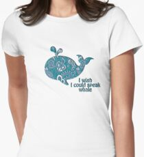 I wish I could speak Whale Womens Fitted T-Shirt