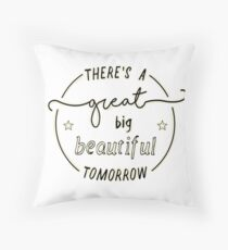There's a Great Big Beautiful Tomorrow  Throw Pillow