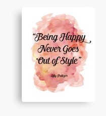 being happy never goes out of style Canvas Print