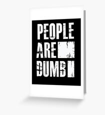 People Are Dumb - Funny Humor  Greeting Card