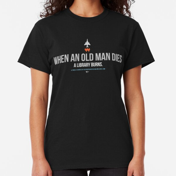 OGTA - When an Old Man Dies, A Library Burns Classic T-Shirt