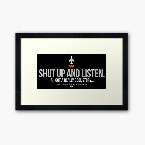 OGTA - Shut up and listen - Ah'got a really cool story... Framed Art Print