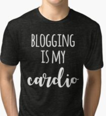 Blogging Is My Cardio - Bloggers Gift Tri-blend T-Shirt