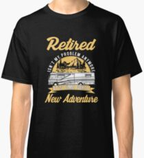 Retired Isn't My Problem Anymore Classic T-Shirt
