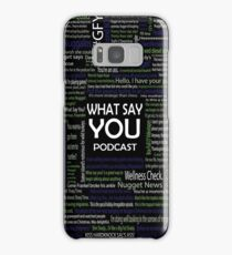 What Say You Podcast Quotes Samsung Galaxy Case/Skin
