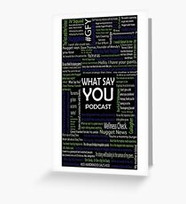 What Say You Podcast Quotes Greeting Card