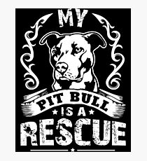 My Pit Bull is a Rescue Photographic Print