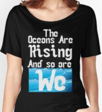 march for science - the oceans are rising and so are we Women's Relaxed Fit T-Shirt