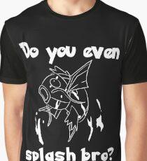 Do you even splash bro? Graphic T-Shirt