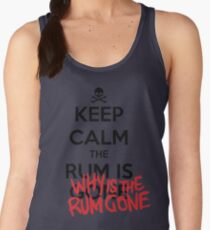 KEEP CALM - Keep Calm and Why Is The Rum Gone Women's Tank Top
