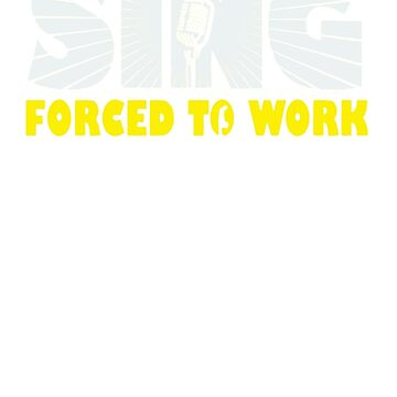 Born To Sing Forced To Work by alvianShop
