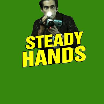 NIGHTCRAWLER - STEADY HANDS  by JohnFlickster