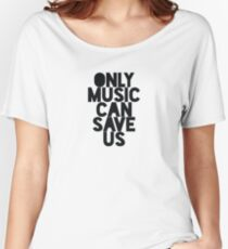 ONLY MUSIC CAN SAVE US Women's Relaxed Fit T-Shirt