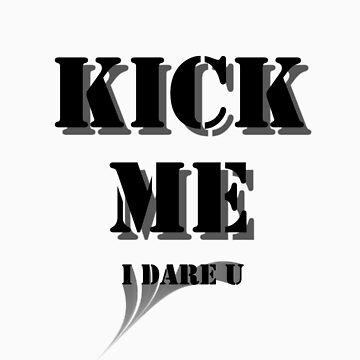 KICK ME - I DARE YOU by etechaustralia