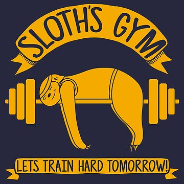 Sloths Gym - train hard tomorrow by LgndryPhoenix