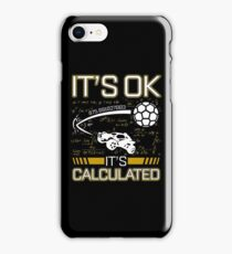 Rocket League Video Game It's Ok It's Calculated Funny Gifts iPhone Case/Skin
