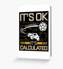 Rocket League Video Game It's Ok It's Calculated Funny Gifts Greeting Card