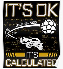 Rocket League Video Game It's Ok It's Calculated Funny Gifts Poster