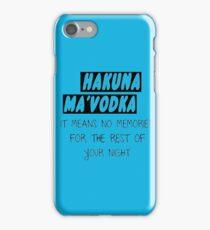 HAKUNA MA'VODKA  iPhone Case/Skin
