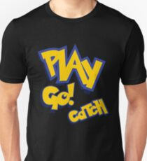 Play - Go Play - Catch Fight Walk Poke Them - Play Unisex T-Shirt