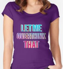 Let me overthink that Women's Fitted Scoop T-Shirt