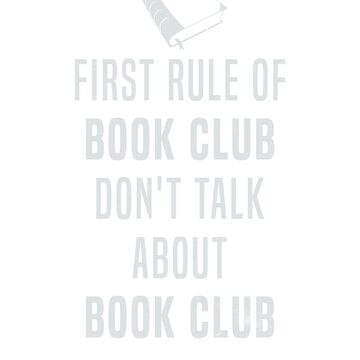 First rule of book club - don't talk about book club by ynotfunny