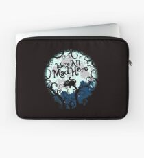 We're All Mad Here.  Laptop Sleeve