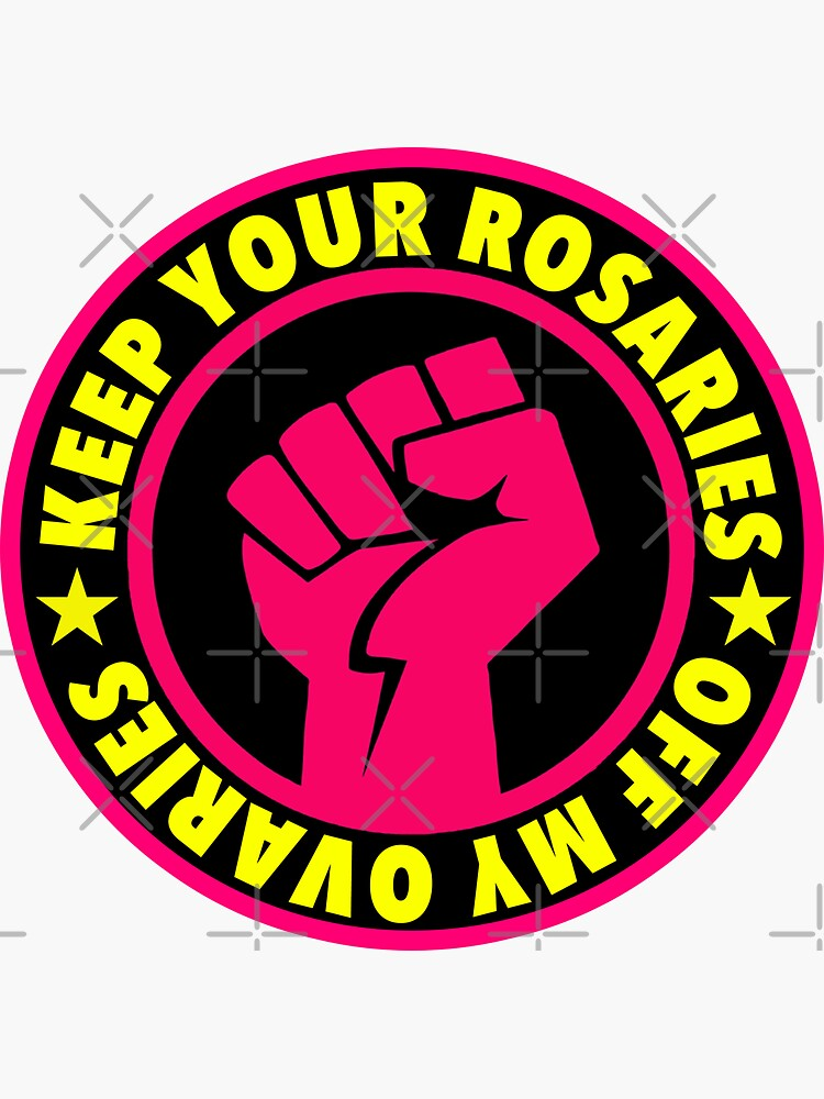 Keep your Rosaries Off My Ovaries by Thelittlelord