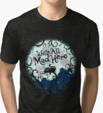 We're All Mad Here. Cheshire Cat. Alice in Wonderland. Tri-blend T-Shirt
