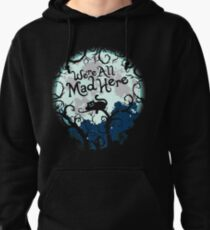 We're All Mad Here. Cheshire Cat. Alice in Wonderland. Pullover Hoodie