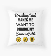 Breaking bad makes me... Throw Pillow