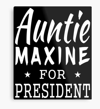 Auntie Maxine For President Metal Print