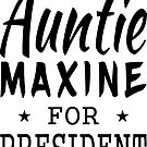 Auntie Maxine For President by EthosWear