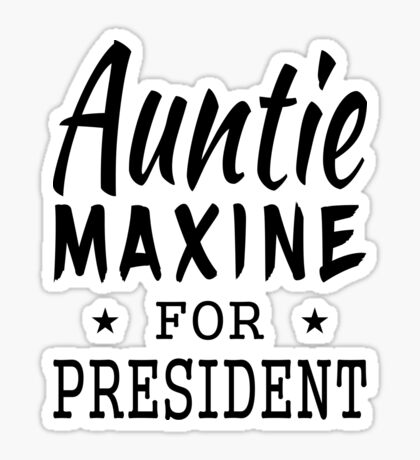 Auntie Maxine For President Sticker