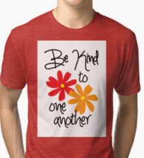 Be Kind to One Another Tri-blend T-Shirt